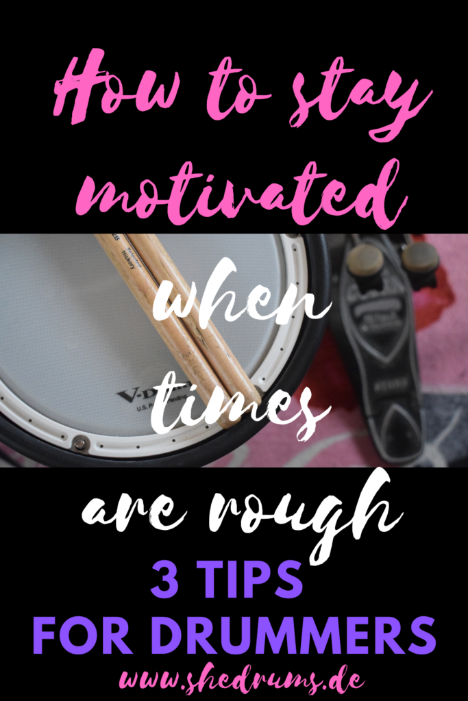 How to stay motivated when times are rough tips for drummers