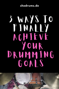 3 Ways To Finally Achieve Your Drumming Goals