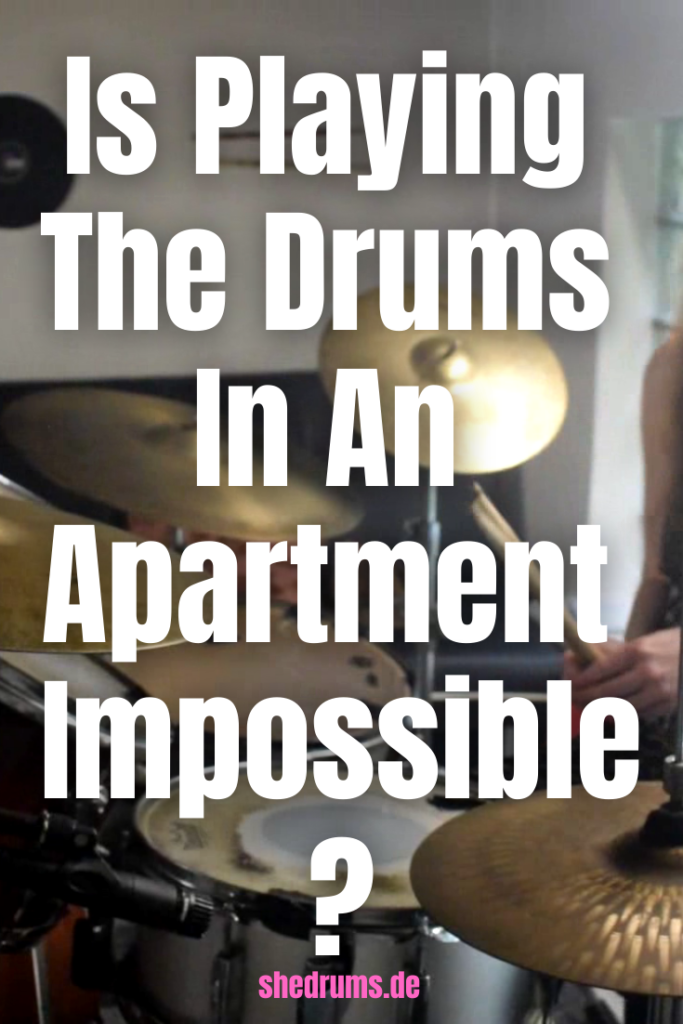 Can you play drums in an apartment?